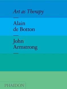 Art as Therapy. This is an uplifting book that reminded me of why, and under what contexts, I love art.