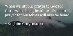When we lift our prayer to God for those who cheat, insult us, then our prayer for ourselves will also be heard. Church Quotes, Catholic Quotes, Prayer Scriptures, God Prayer, Positive Thoughts, Positive Quotes, Random Thoughts, Early Church Fathers, John Chrysostom