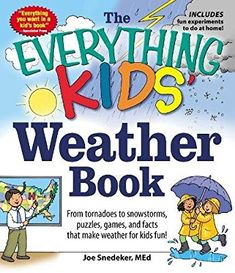 The Everything KIDS' Weather Book: From Tornadoes to Snowstorms, Puzzles, Games, and Facts That Make Weather for Kids Fun!: Joseph Snedeker: 9781440550362: Amazon.com: Books