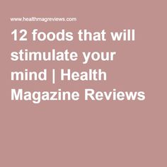 12 foods that will stimulate your mind | Health Magazine Reviews