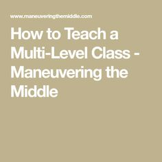 How to Teach a Multi-Level Class - Maneuvering the Middle