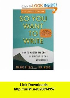 So You Want to Write (2nd Edition) How to Master the Craft of Writing Fiction and Memoir (9780972898454) Marge Piercy, Ira Wood , ISBN-10: 097289845X  , ISBN-13: 978-0972898454 ,  , tutorials , pdf , ebook , torrent , downloads , rapidshare , filesonic , hotfile , megaupload , fileserve