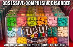 OCD M&M's- The really sick part, is that I would first have to take the green one out of the light blue and then put them in order of similar colors from light to dark before I could function further.