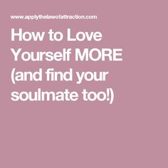 How to Love Yourself MORE (and find your soulmate too!)