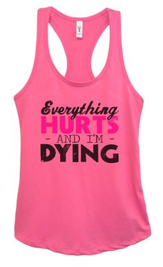 Womens Everything HURTS AND I'M DYING Grapahic Design Fitted Tank Top