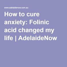How to cure anxiety: Folinic acid changed my life | AdelaideNow