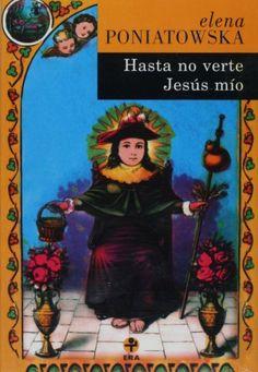 Poniatowska, Elena, Hasta no verte Jesus mio Historia de una mujer campesina en la Revolucion Mejicana