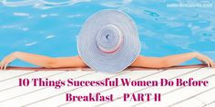 In my first article, I emphasized on the importance of rituals like meditation and gratitude. Find out the other 5 things successful women do before breakfast!