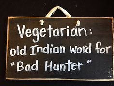 VEGETARIAN old Indian word for Bad Hunter sign wood Fathers Man gift deer animal