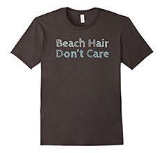 Amazon.com: Beach Hair Don't Care Funny Bad Hair T-Shirt: Clothing