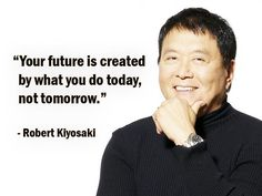 """Your future is created by what you do today, not tomorrow."" - Robert Kiyosaki http://sm.make-the-shift.com"