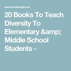 20 Books To Teach Diversity To Elementary & Middle School Students -