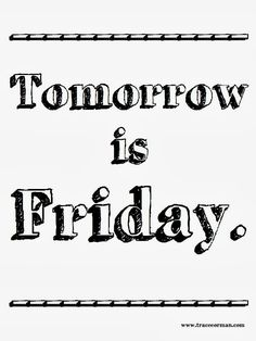 Tomorrow is Friday thursday tomorrow is friday thursday quotes tomorrows friday happy thursday thursday quote happy thursday quote tomorrows friday quotes Happy Thursday Quotes, Its Friday Quotes, Happy Quotes, Funny Quotes, Tomorrow Is Friday, Friday Eve, What About Tomorrow, Tgif, Friday Messages