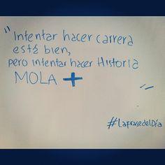 """: """"Intentar hacer carrera está bien pero intentar hacer Historia mola más"""". ----> #LaFrasedelDía"""