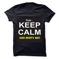 Dude Keep Calm and Party T Shirt, Hoodie, Sweatshirt