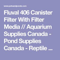 Fluval 406 Canister Filter With Filter Media // Aquarium Supplies Canada - Pond Supplies Canada - Reptile Supplies Canada // Pets & Ponds