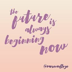 the future is always beginning now #words #quotes #inspiration #motivation