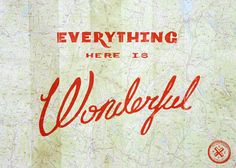 Everything Here is Wonderful.