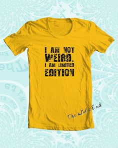 I am not weird. I am limited edition tee humor attitude