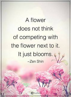 compare quotes A flower does not think of competing with the flower next to it. It just booms.