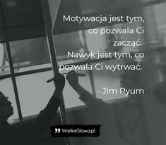 Jim Ryum - cytaty Motywacja jest tym, co pozwala Ci zacząć. Nawyk jest tym, co pozwala Ci wytrwać. - Jim Ryum New Things To Learn, Good Things, Nick Vujicic, Abs Workout Routines, My Dream Came True, Motto, Quotations, Thats Not My, Motivational Quotes