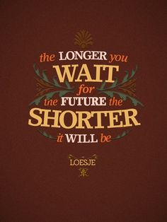 the longer you wait for the future the shorter it will be #laziness #motivation