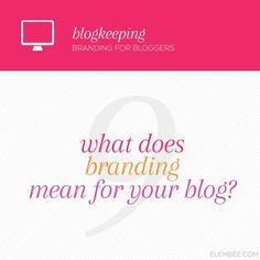 Blogkeeping // What does branding mean for your blog? // Elembee.com