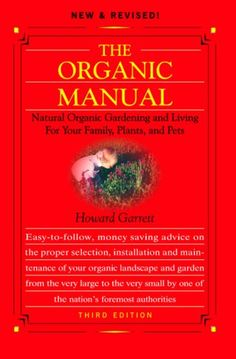 The Organic Manual,: Natural Organic Gardening and Living for Your Family, Plants, and Pets Purple Beans, Gardening Books, Natural Garden, Environmental Issues, Grow Your Own Food, Back Gardens, Book Recommendations, Organic Gardening, Manual
