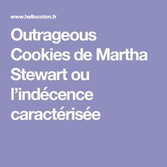Outrageous Cookies de Martha Stewart ou l'indécence caractérisée