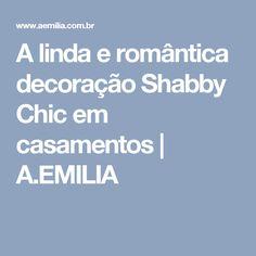 A linda e romântica decoração Shabby Chic em casamentos | A.EMILIA
