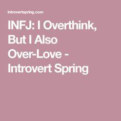 INFJ: I Overthink, But I Also Over-Love - Introvert Spring