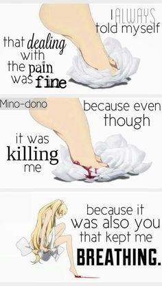 Siempre me decía que tratar con el dolor estaba bien porque, aunque pensé que me estaba matando, eras también tú, quien me mantenía viv@.
