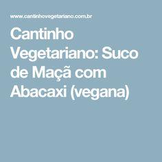 Cantinho Vegetariano: Suco de Maçã com Abacaxi (vegana)