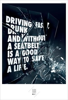 Driving fast, drunk and without a seatbelt is a good way to save a life.