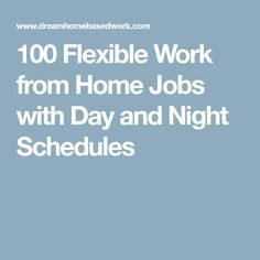100 Flexible Work from Home Jobs with Day and Night Schedules