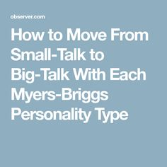How to Move From Small-Talk to Big-Talk With Each Myers-Briggs Personality Type