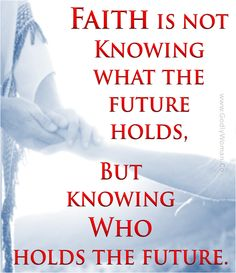 "Hebrews 11:1 ""Now faith is being sure of what we hope for and certain of what we do not see."""