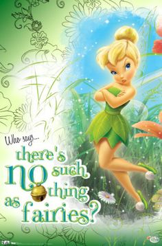 """Who says there's no such thing as fairies?"" ~ TinkerBell"