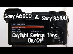 Sony A6000 and A5100 Daylight Savings Time Change - YouTube