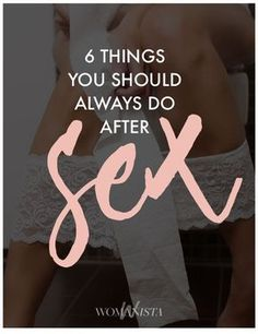 We bet you didn't know you should do these 6 things after sex, always to keep things healthy and happy. Womanista.com