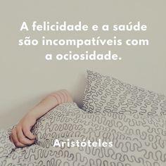 """""""A felicidade e a saúde são incompatíveis com a ociosidade."""" -Aristóteles  #stopcancerportugal #citações #aristoteles"""