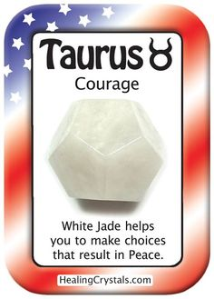 TAURUS COURAGE: White Jade to make choices that result in Peace.