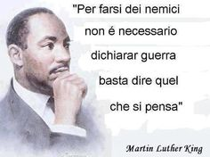 """To make enemies you do not need to declare war, just say what you think"" Wise Quotes, Words Quotes, Motivational Quotes, Sayings, Martin Luther King, Italian Quotes, Proverbs Quotes, Life Rules, Cool Words"