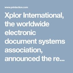 Xplor International, the worldwide electronic document systems association, announced the recipients of its 2017 Technology and Application of the Year Awards. (PrintAction 28 February 2017)