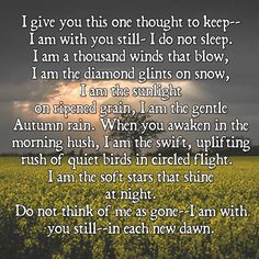 Lovely quote about losing a loved one and how it encourages you to go on, and to remember that they are never too far away.....