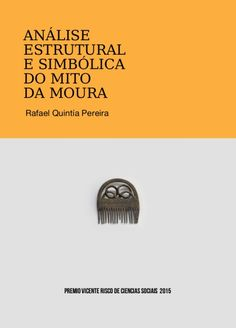 """""""ANÁLISE ESTRUTURAL E SIMBÓLICA DO MITO DA MOURA"""" de Rafael Quintia Pereira"""