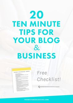 20 Ten Minute Tips for Your Blog + Business (Free Checklist!) | Struggling to find time to do everything for your blog or online business? This post was created with you in mind and even comes with a free checklist. Holla!