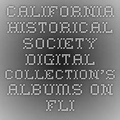 California Historical Society Digital Collection's albums on Flickr