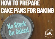 How to Keep Cakes from Sticking to Pan... prepare your pans the right way and the cake will not stick to the bottom of the pan!