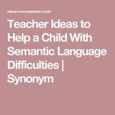 Teacher Ideas to Help a Child With Semantic Language Difficulties   Synonym
